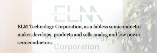 ELM Technology Corporation, as a fabless semiconductor maker, develops, products and sells analog and low power semiconductors.